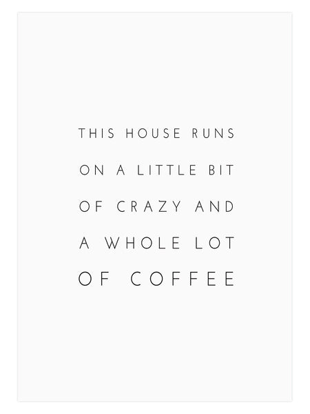 House Runs On Coffee