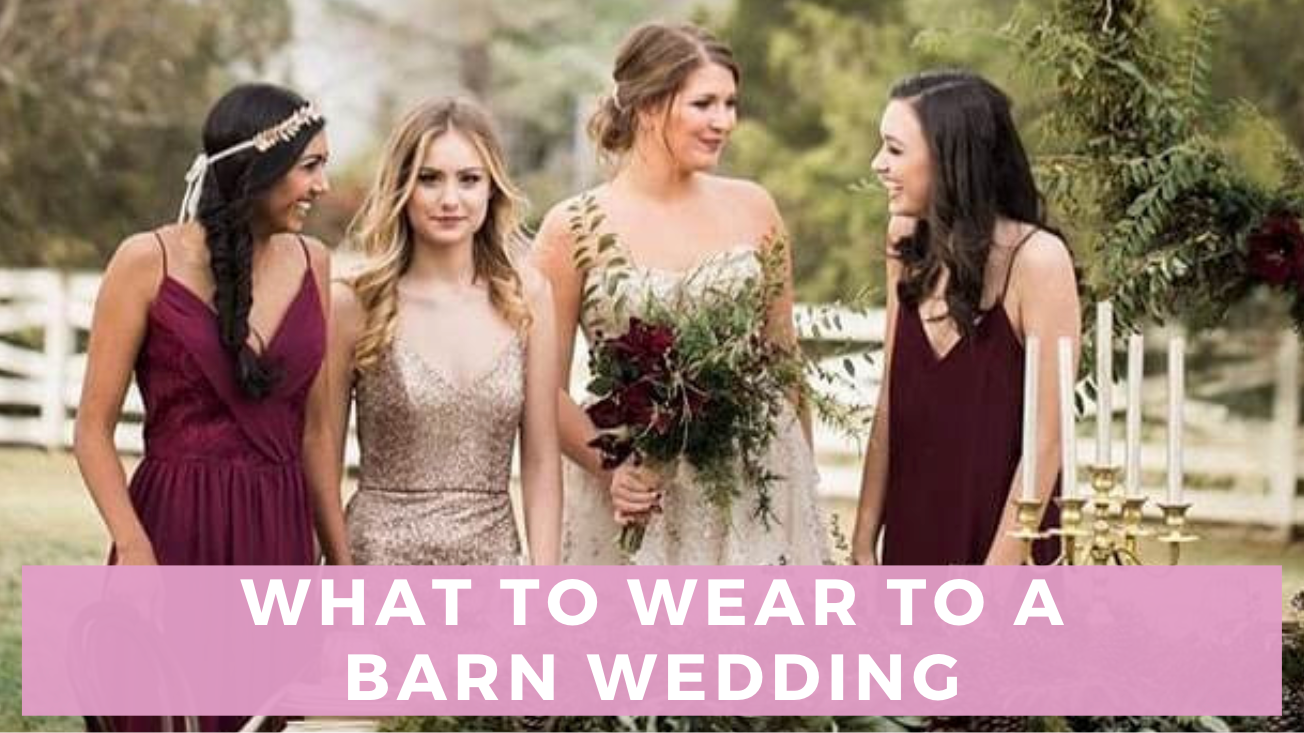 What To Wear To A Barn Wedding Full Guide Bella Bridesmaids