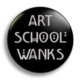 Art School Wanks, 25mm Badge