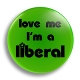 Love Me I'm A Liberal 25mm Badge