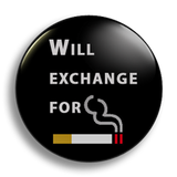 Will Exchange for Cigarettes, 25mm Badge