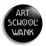 Art School Wank, Black 25mm Badge