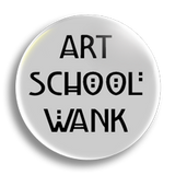 Art School Wank, White 25mm Badge