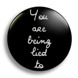You Are Being Lied To, 25mm Badge