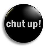 Chut Up! 25mm Badge