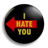 I Hate You, left 25mm Badge