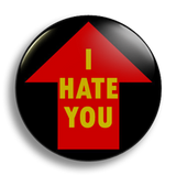 I Hate You, up 25mm Badge