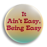 It Ain't Easy 25mm Badge