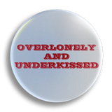 Overlonely And Underloved 25mm Badge