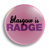 Glasgow Is Radge 25mm Badge