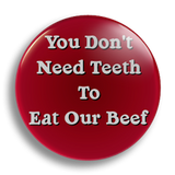 You Don't Need Teeth 25mm Badge