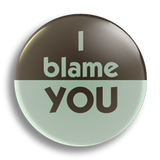 I Blame You 25mm Badge