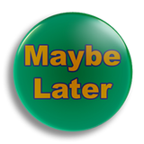 Maybe Later 25mm Badge