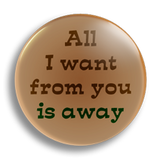 All I Want, 25mm Badge