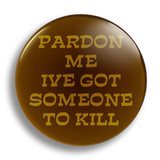 Pardon Me 25mm Badge