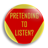 Pretending To Listen? 25mm Badge