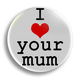 I Heart Your Mum 25mm Badge