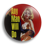 Any Man Will Do 25mm Badge