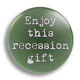 Recession Gift 25mm Badge
