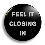 Feel It Closing In 25mm Badge