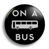 On A Bus 25mm Badge
