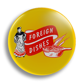 Foreign Dishes Vintage Ad 25mm Badge