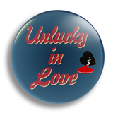 Unlucky In Love 25mm Badge
