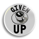 Given Up Coffee 25mm Badge