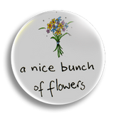 A Nice Bunch Of Flowers, 25mm Badge