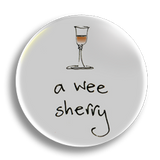 A Wee Sherry 25mm Badge