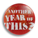 Another Year Of This? 25mm Badge