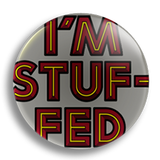 I'm Stuffed! 25mm Badge