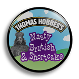 Nasty, Brutish and Short(cake) 25mm Badge