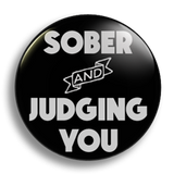 Sober and Judging You, 25mm Badge