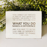 What you do Makes a Difference Farmhouse Sign