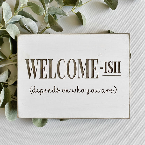 Welcomish Farmhouse Sign