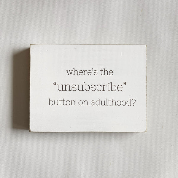 "Unsubscribe button on Adulthood- Farmhouse Style Decor - Rustic Wood Sign - 5.5"" x 7.5"" x 3/4"""
