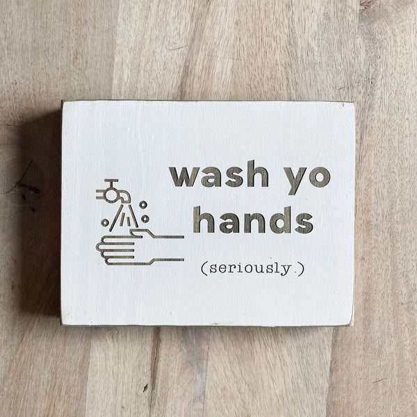 "Wash Yo Hands, Seriously Bathroom Sign- Farmhouse Style Decor - Rustic Wood Sign - 5.5"" x 7.5"" x 3/4"""