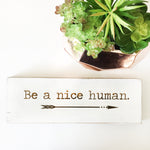 Be a Nice Human Farmhouse Sign
