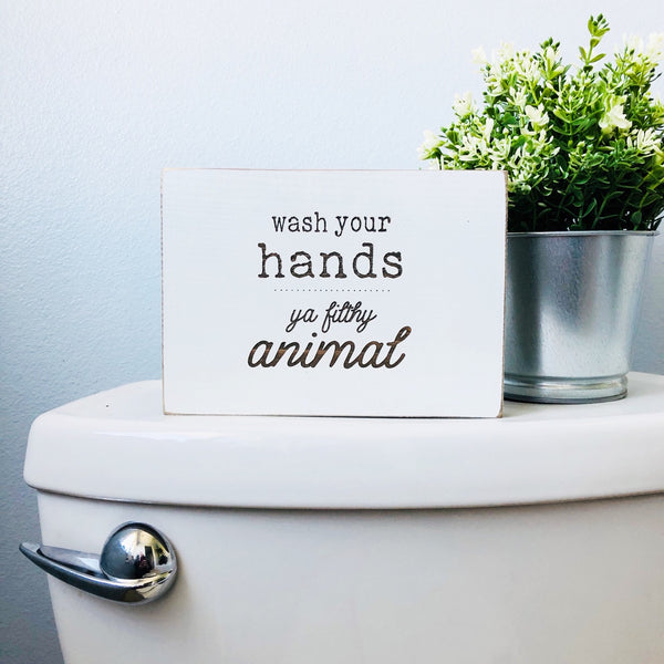 Wash your Hands ya Filthy Animal Bathroom Farmhouse Sign