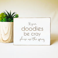 If your Doodies be Cray Bathroom Farmhouse Sign