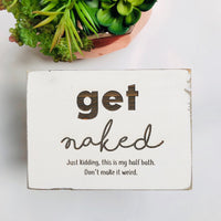 Get Naked Half Bath Bathroom Farmhouse Sign