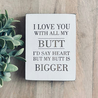 "I Love You with all my Butt - Farmhouse Style Decor - Rustic Wood Sign - 5.5"" x 7.5"" x 3/4"""