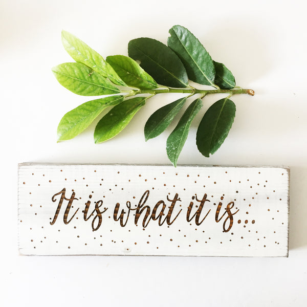 It is What it Is Farmhouse Sign