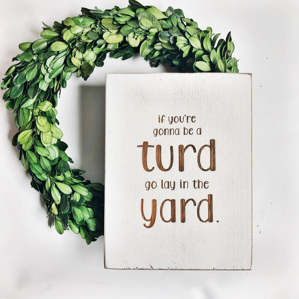 If you're gonna be a Turd Bathroom Farmhouse Sign