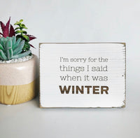 I'm sorry for the things I said when it was winter Farmhouse Sign
