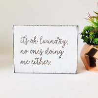 No One's Doing Me Either Laundry Farmhouse Sign