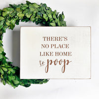 There's No Place Like Home To Poop Bathroom Farmhouse Sign