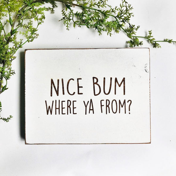 Nice Bum Where ya From Bathroom Farmhouse Sign