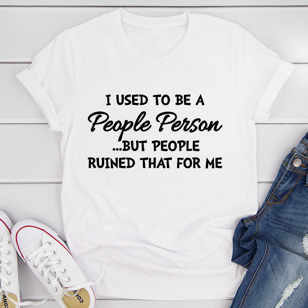 I Used To Be A People Person T-Shirt